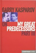 Garry Kasparov on My Great Predecessors part 3 (Hardcover)